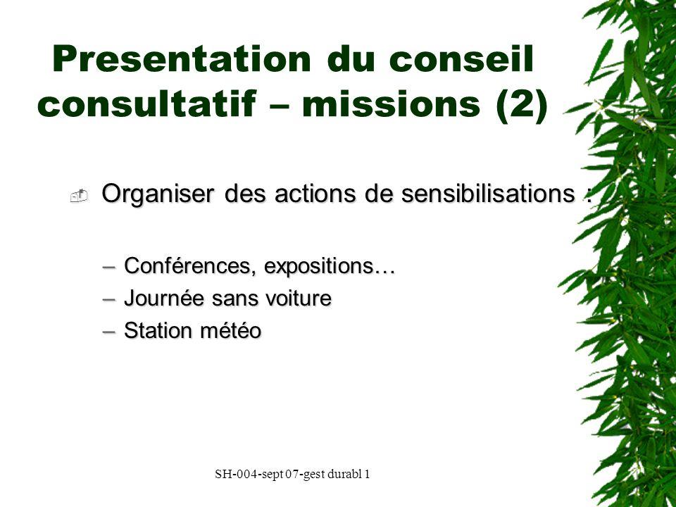 SH-004-sept 07-gest durabl 1 Presentation du conseil consultatif – missions (2) Organiser des actions de sensibilisations : Organiser des actions de s