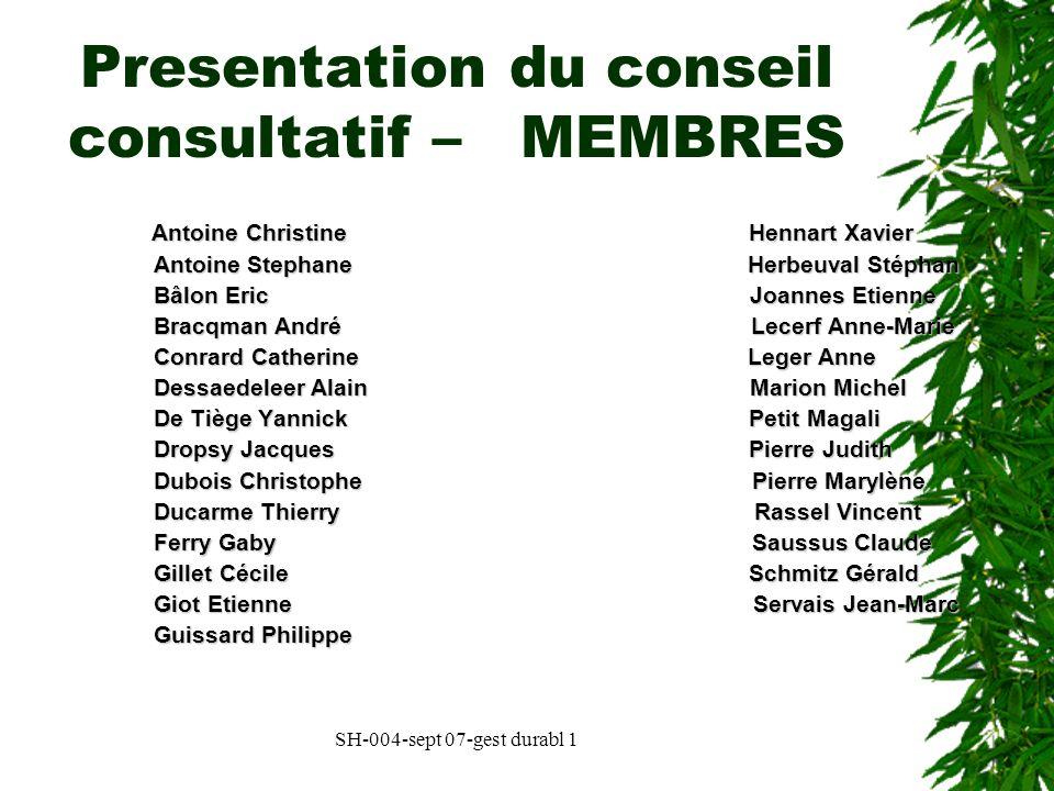 SH-004-sept 07-gest durabl 1 Presentation du conseil consultatif - fonctionnement Lanimation sera assurée par le bourgmestre ou son délégué (éch.