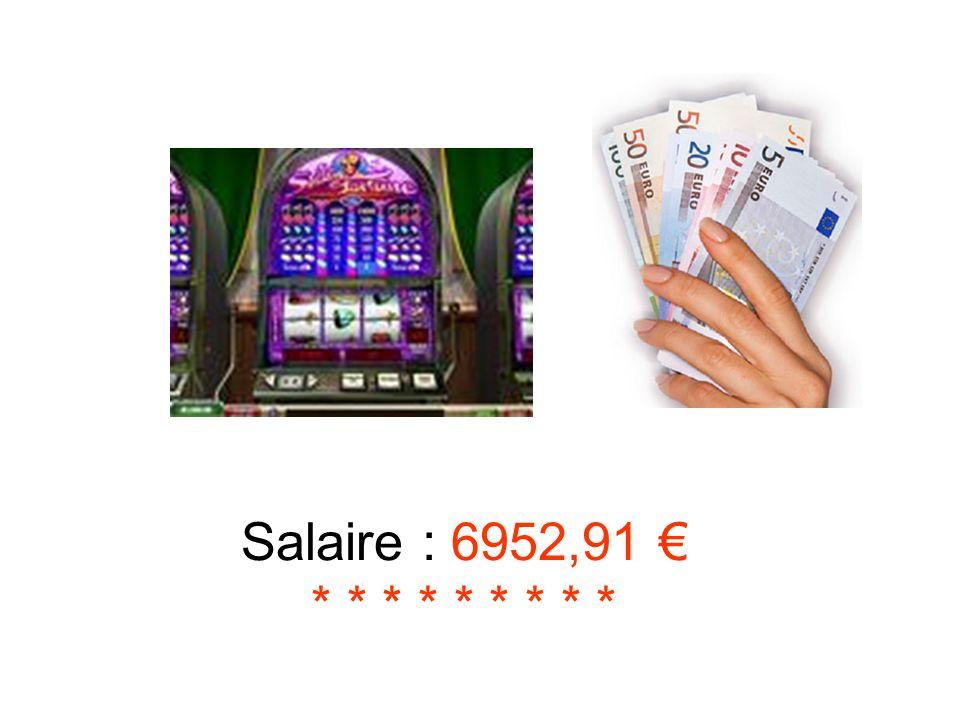 Salaire : 6952,91 * * * * * * * * *