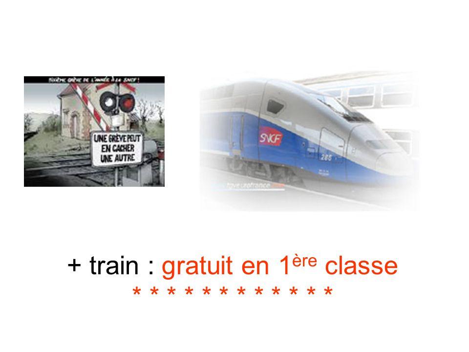 + train : gratuit en 1 ère classe * * * * * * * * * * * *