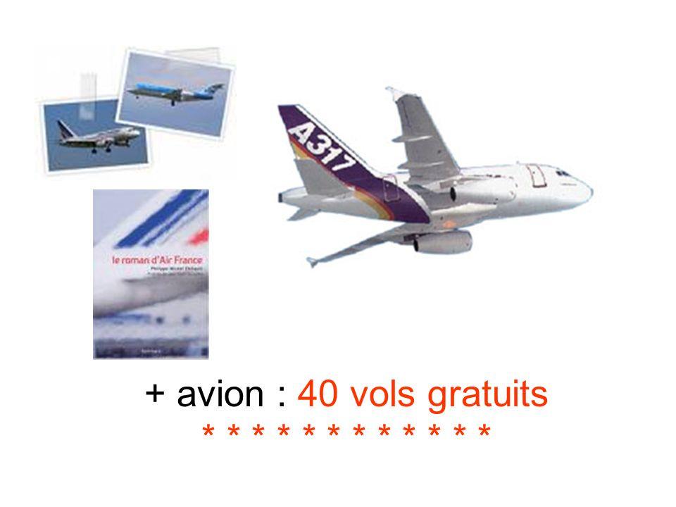+ avion : 40 vols gratuits * * * * * * * * * * * *