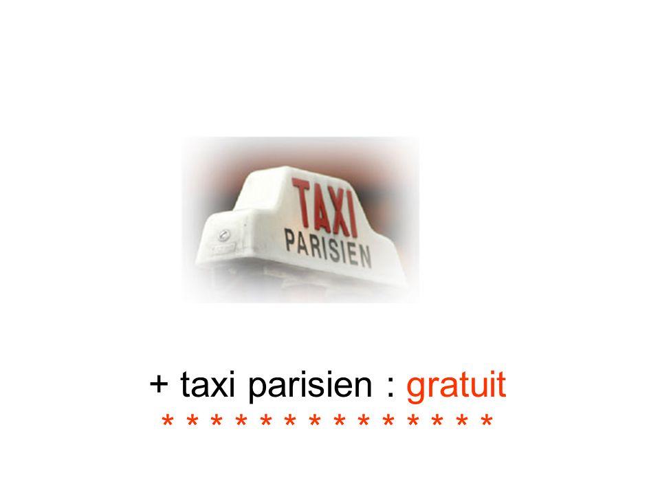 + taxi parisien : gratuit * * * * * * * * * * * * * *