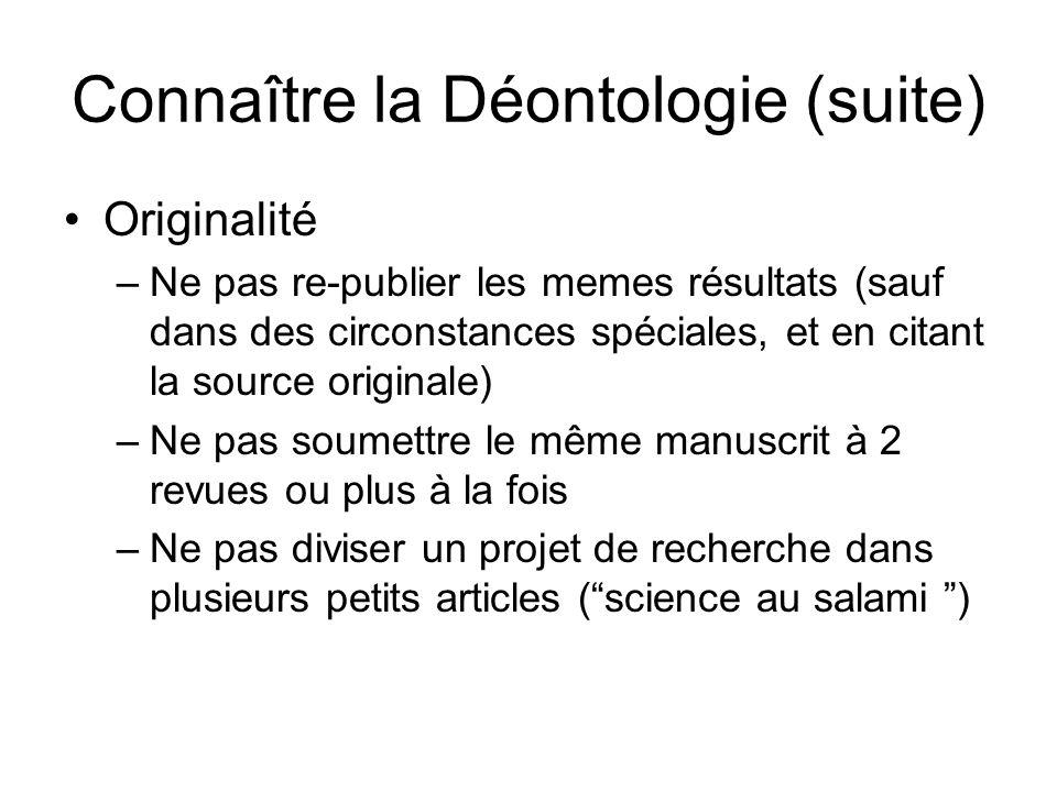 Connaître la Déontologie (suite) Originalité –Ne pas re-publier les memes résultats (sauf dans des circonstances spéciales, et en citant la source ori