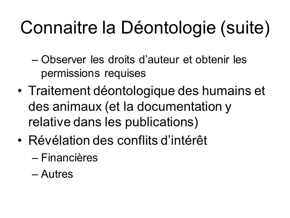 Connaitre la Déontologie (suite) –Observer les droits dauteur et obtenir les permissions requises Traitement déontologique des humains et des animaux