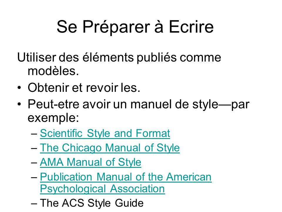 Se Préparer à Ecrire Utiliser des éléments publiés comme modèles. Obtenir et revoir les. Peut-etre avoir un manuel de stylepar exemple: –Scientific St
