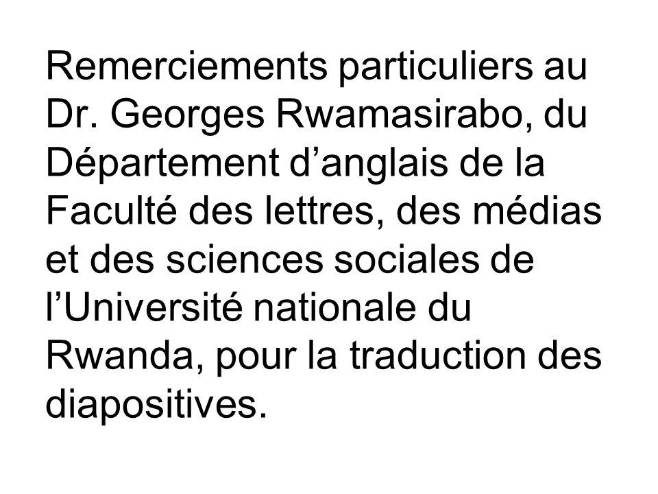 Remerciements particuliers au Dr. Georges Rwamasirabo, du Département danglais de la Faculté des lettres, des médias et des sciences sociales de lUniv