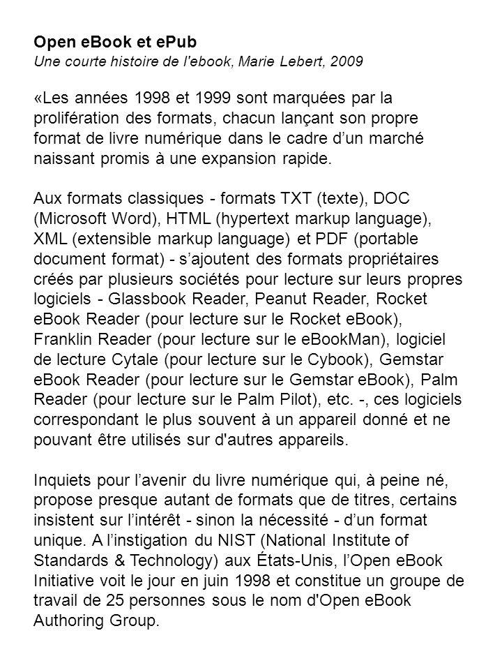Open eBook et ePub Une courte histoire de l'ebook, Marie Lebert, 2009 «Les années 1998 et 1999 sont marquées par la prolifération des formats, chacun