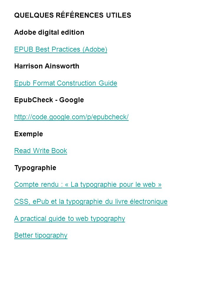 QUELQUES RÉFÉRENCES UTILES Adobe digital edition EPUB Best Practices (Adobe) Harrison Ainsworth Epub Format Construction Guide EpubCheck - Google http