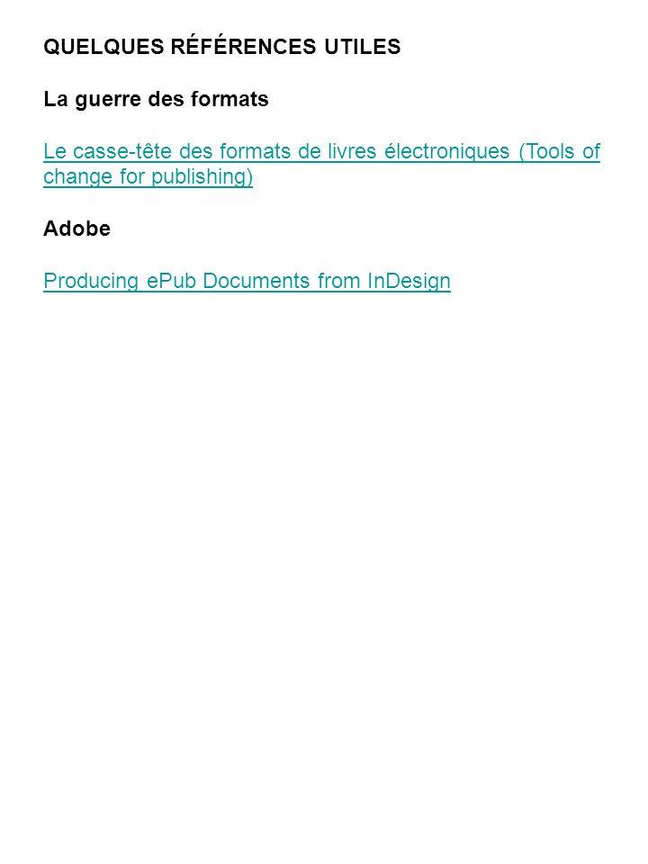 QUELQUES RÉFÉRENCES UTILES La guerre des formats Le casse-tête des formats de livres électroniques (Tools of change for publishing) Adobe Producing eP
