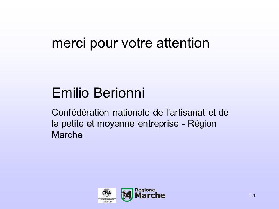 14 merci pour votre attention Emilio Berionni Confédération nationale de l'artisanat et de la petite et moyenne entreprise - Région Marche