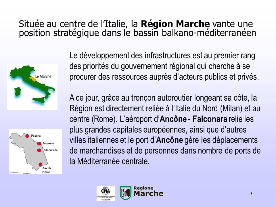 3 Située au centre de lItalie, la Région Marche vante une position stratégique dans le bassin balkano-méditerranéen Le développement des infrastructur