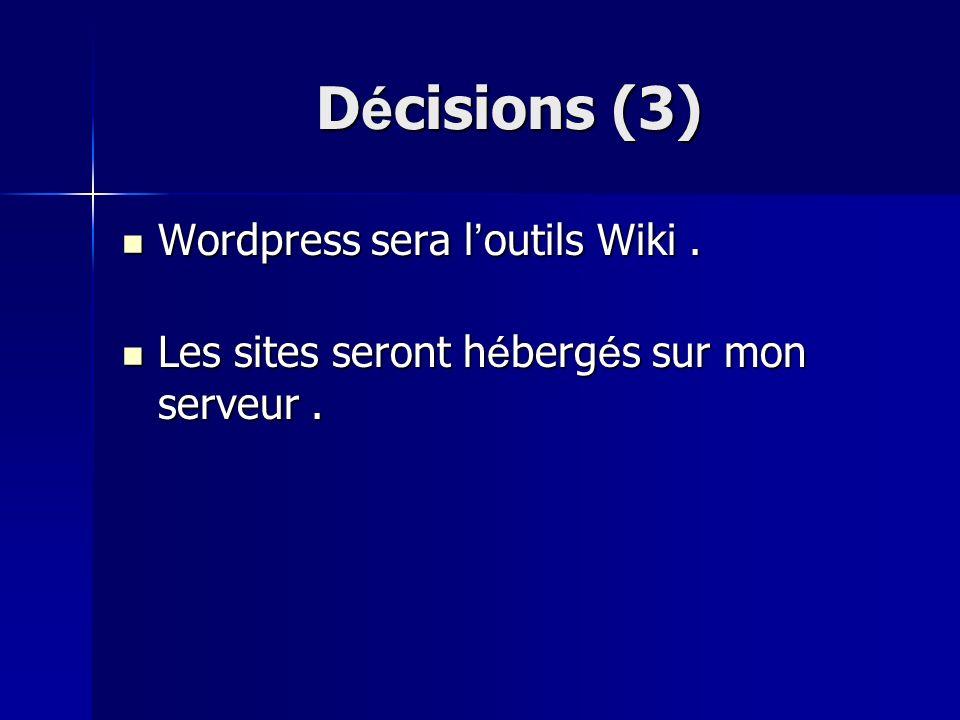 D é cisions (3) Wordpress sera l outils Wiki. Wordpress sera l outils Wiki. Les sites seront h é berg é s sur mon serveur. Les sites seront h é berg é