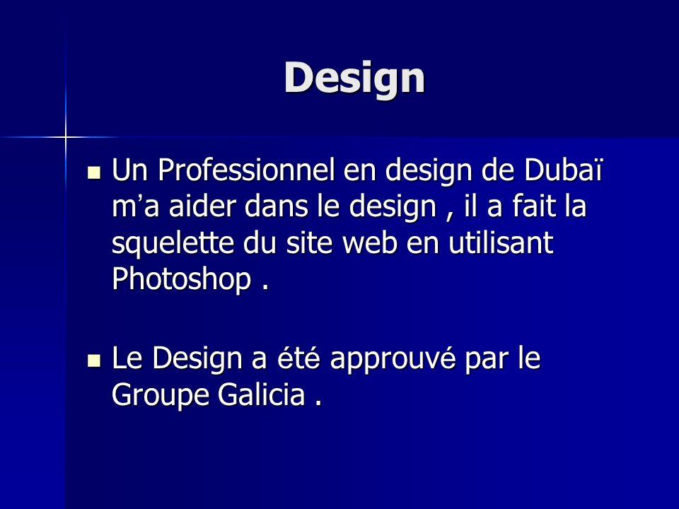 Design Un Professionnel en design de Dubaï ma aider dans le design, il a fait la squelette du site web en utilisant Photoshop. Le Design a été approuv