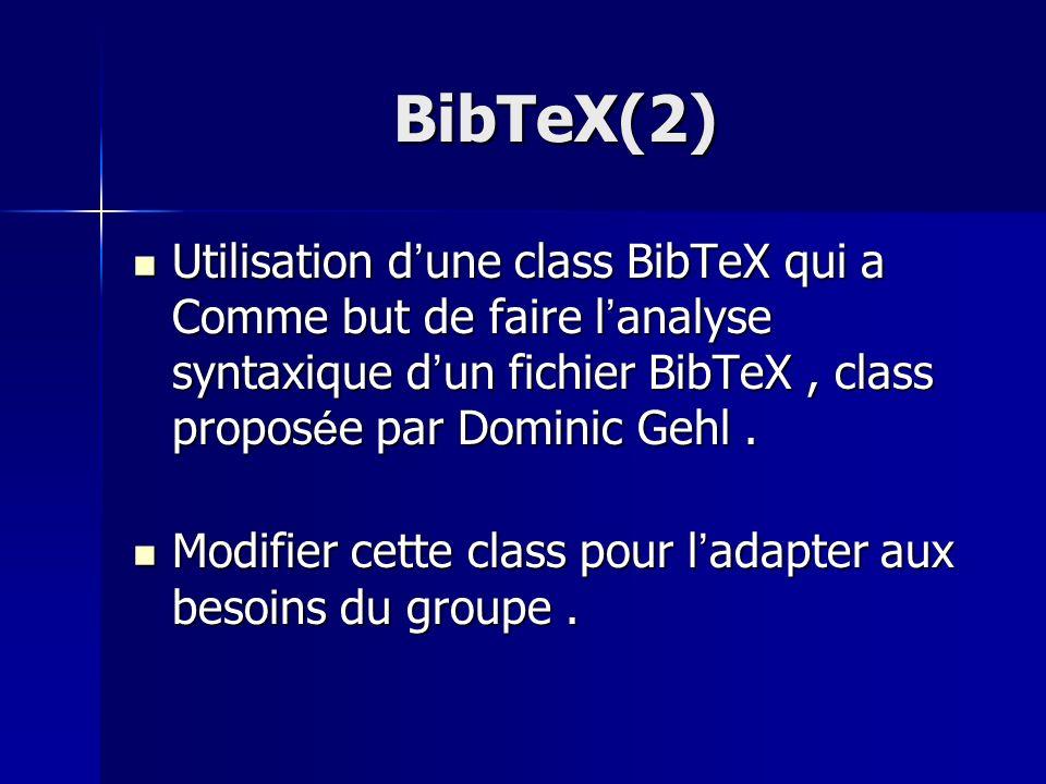 BibTeX(2) Utilisation d une class BibTeX qui a Comme but de faire l analyse syntaxique d un fichier BibTeX, class propos é e par Dominic Gehl. Utilisa