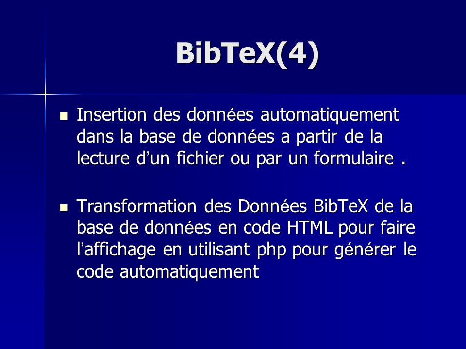 BibTeX(4) Insertion des donn é es automatiquement dans la base de donn é es a partir de la lecture d un fichier ou par un formulaire. Insertion des do
