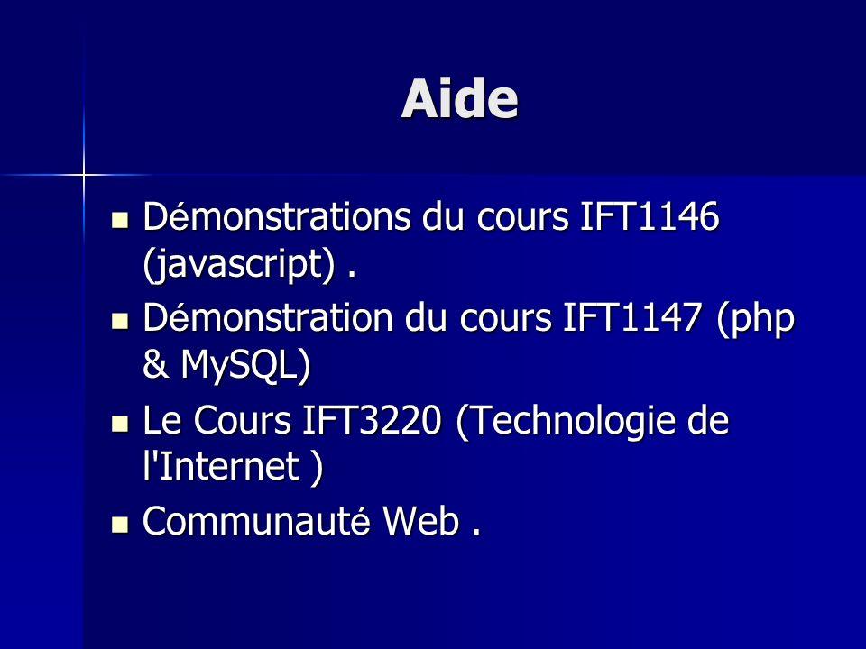 Aide D é monstrations du cours IFT1146 (javascript). D é monstrations du cours IFT1146 (javascript). D é monstration du cours IFT1147 (php & MySQL) D