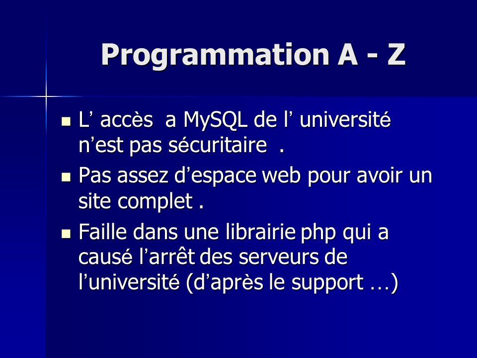 Programmation A - Z L acc è s a MySQL de l universit é n est pas s é curitaire. L acc è s a MySQL de l universit é n est pas s é curitaire. Pas assez