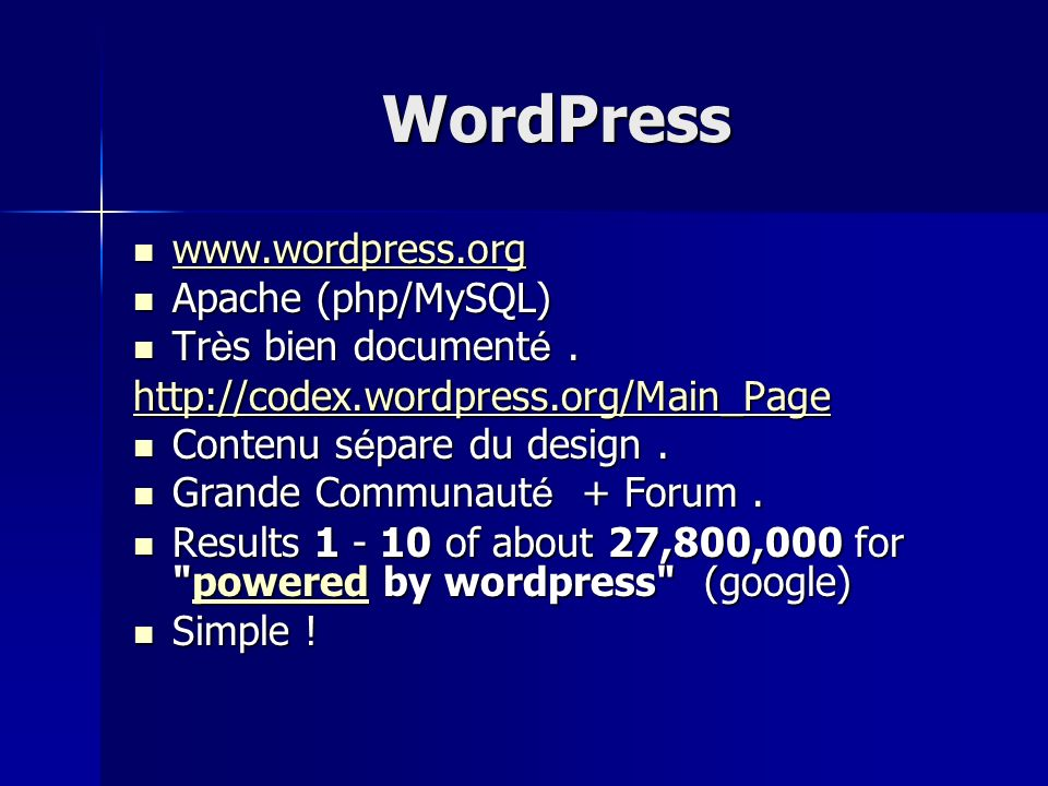 WordPress www.wordpress.org www.wordpress.org www.wordpress.org Apache (php/MySQL) Apache (php/MySQL) Tr è s bien document é. Tr è s bien document é.