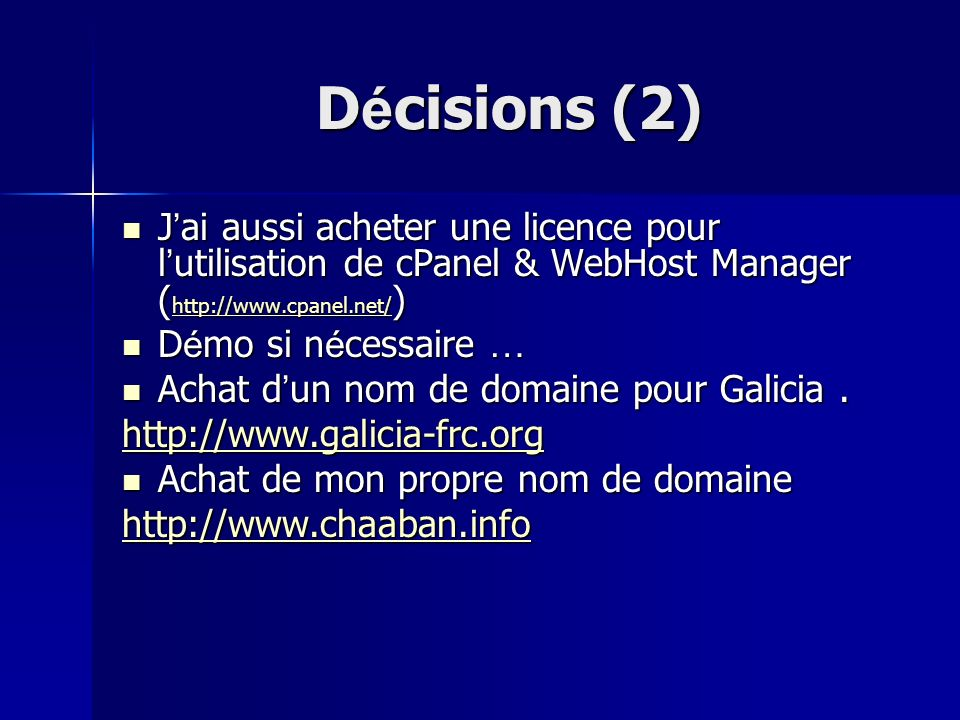D é cisions (2) J ai aussi acheter une licence pour l utilisation de cPanel & WebHost Manager ( http://www.cpanel.net/ ) J ai aussi acheter une licenc