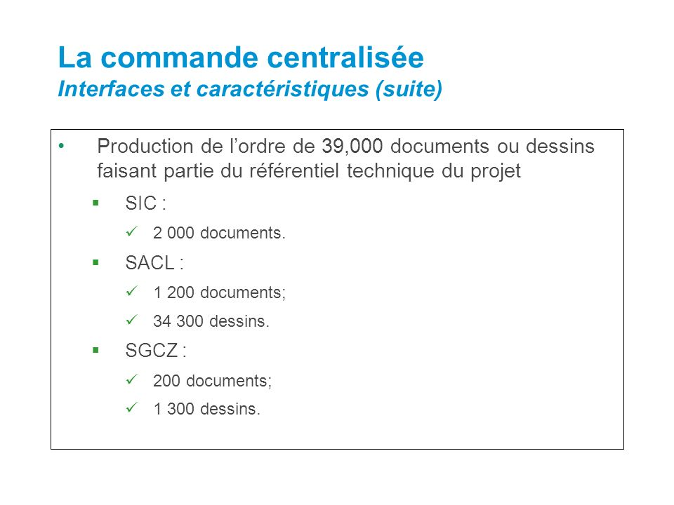 Production de lordre de 39,000 documents ou dessins faisant partie du référentiel technique du projet SIC : 2 000 documents. SACL : 1 200 documents; 3