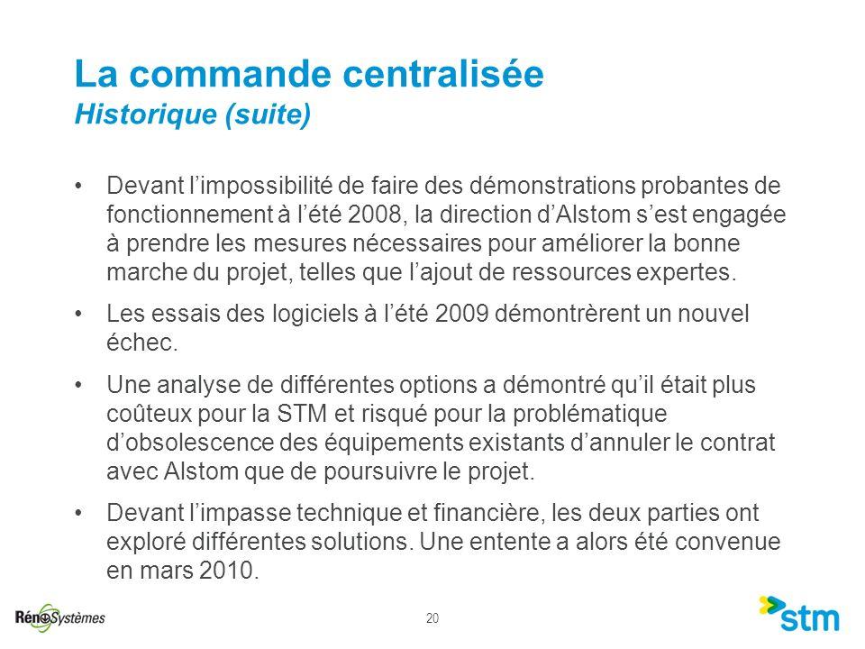 20 La commande centralisée Historique (suite) Devant limpossibilité de faire des démonstrations probantes de fonctionnement à lété 2008, la direction