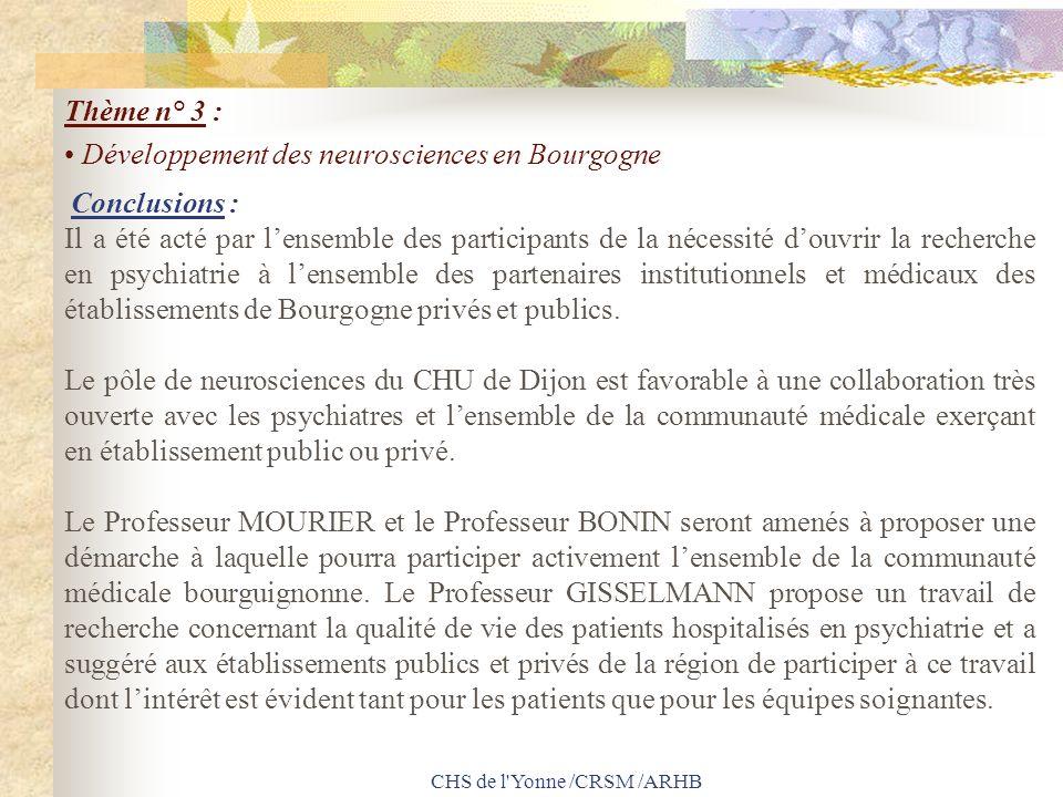 CHS de l'Yonne /CRSM /ARHB Thème n° 3 : Développement des neurosciences en Bourgogne Conclusions : Il a été acté par lensemble des participants de la