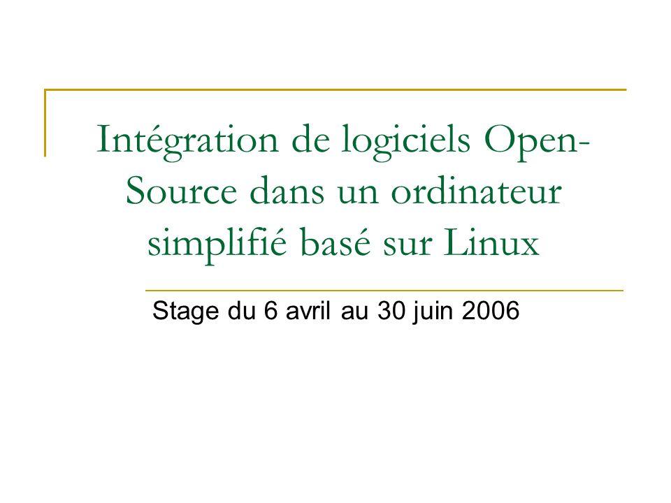 Intégration de logiciels Open- Source dans un ordinateur simplifié basé sur Linux Stage du 6 avril au 30 juin 2006