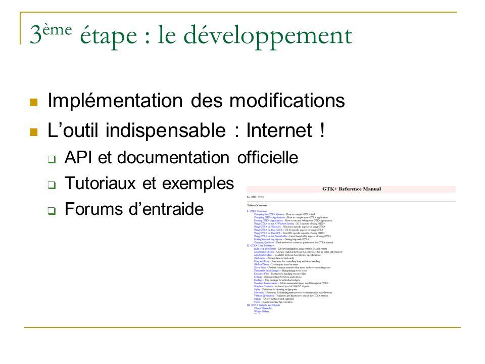 3 ème étape : le développement Implémentation des modifications Loutil indispensable : Internet ! API et documentation officielle Tutoriaux et exemple