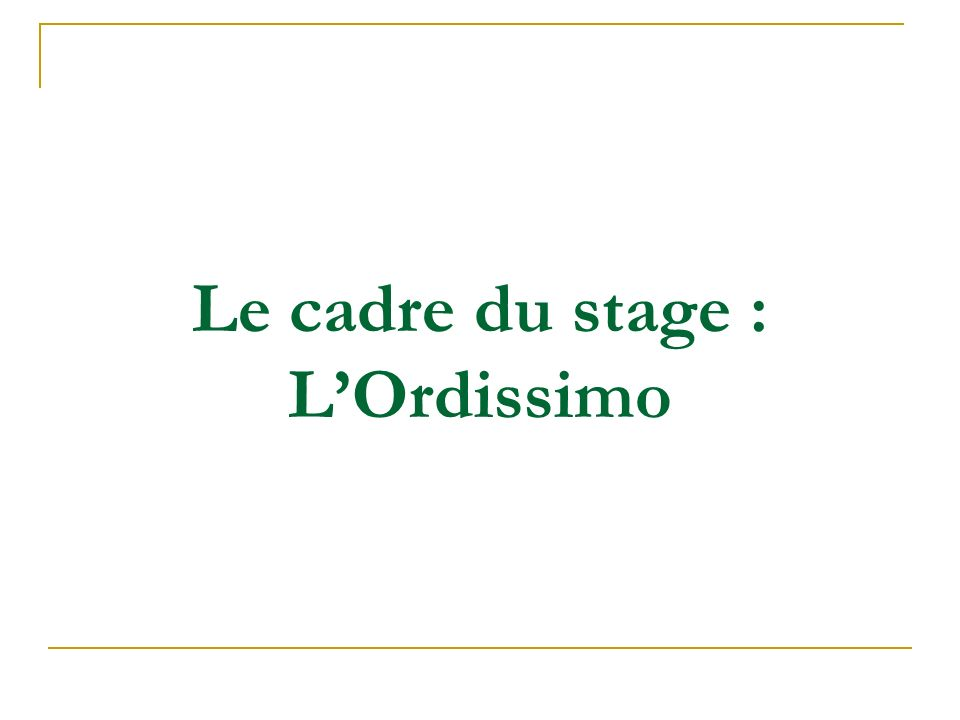 Le cadre du stage : LOrdissimo