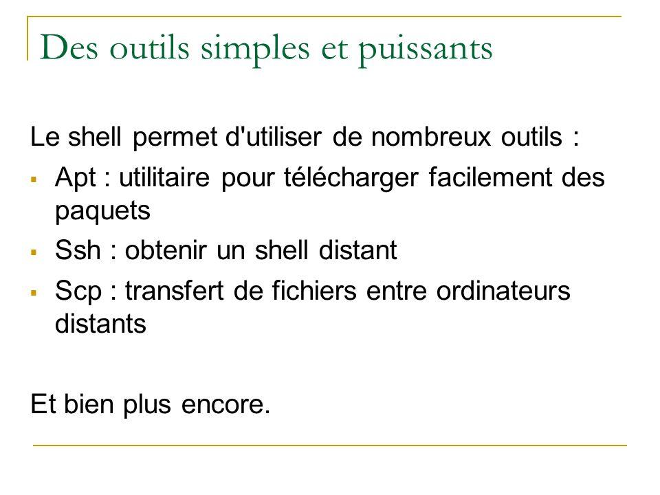 Des outils simples et puissants Le shell permet d'utiliser de nombreux outils : Apt : utilitaire pour télécharger facilement des paquets Ssh : obtenir