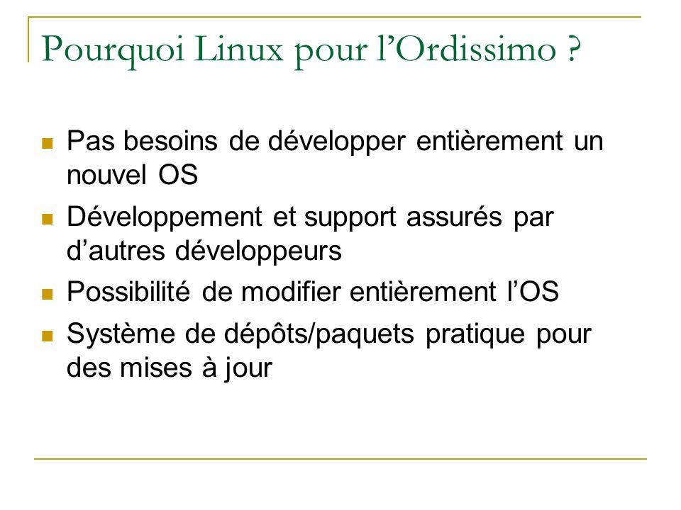 Pourquoi Linux pour lOrdissimo ? Pas besoins de développer entièrement un nouvel OS Développement et support assurés par dautres développeurs Possibil