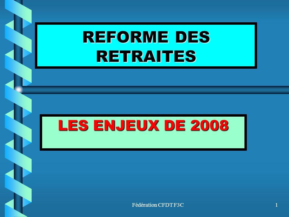 Fédération CFDT F3C32 LE CONTEXTE UneUne réforme de 2008 qui se situe dans un environnement contraint –Le –Le contexte socio-économique –Les –Les effets et engagements de la réforme de 2003 réformes des autres pays européens