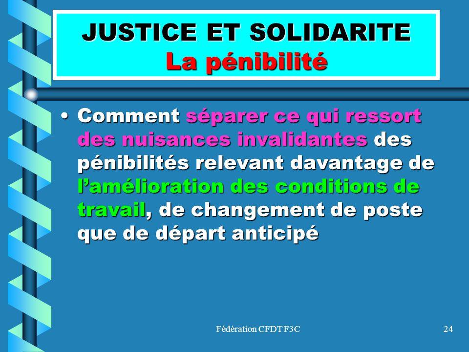 Fédération CFDT F3C24 JUSTICE ET SOLIDARITE La pénibilité Comment séparer ce qui ressort des nuisances invalidantes des pénibilités relevant davantage