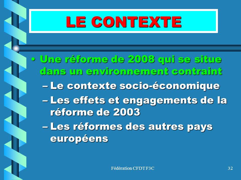 Fédération CFDT F3C32 LE CONTEXTE UneUne réforme de 2008 qui se situe dans un environnement contraint –Le –Le contexte socio-économique –Les –Les effe