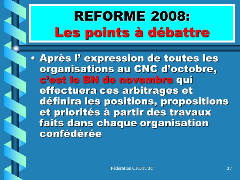 Fédération CFDT F3C37 REFORME 2008: Les points à débattre Après l expression de toutes les organisations au CNC doctobre, cest le BN de novembre qui e
