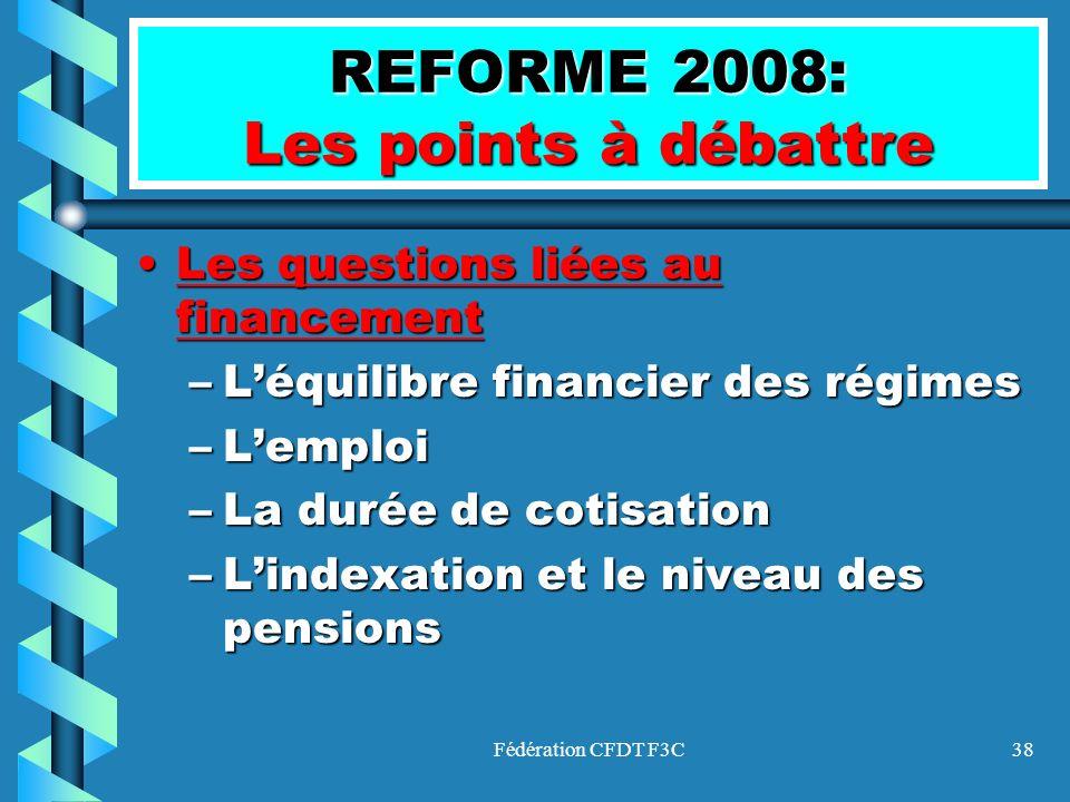 Fédération CFDT F3C38 REFORME 2008: Les points à débattre Les questions liées au financementLes questions liées au financement –Léquilibre financier d