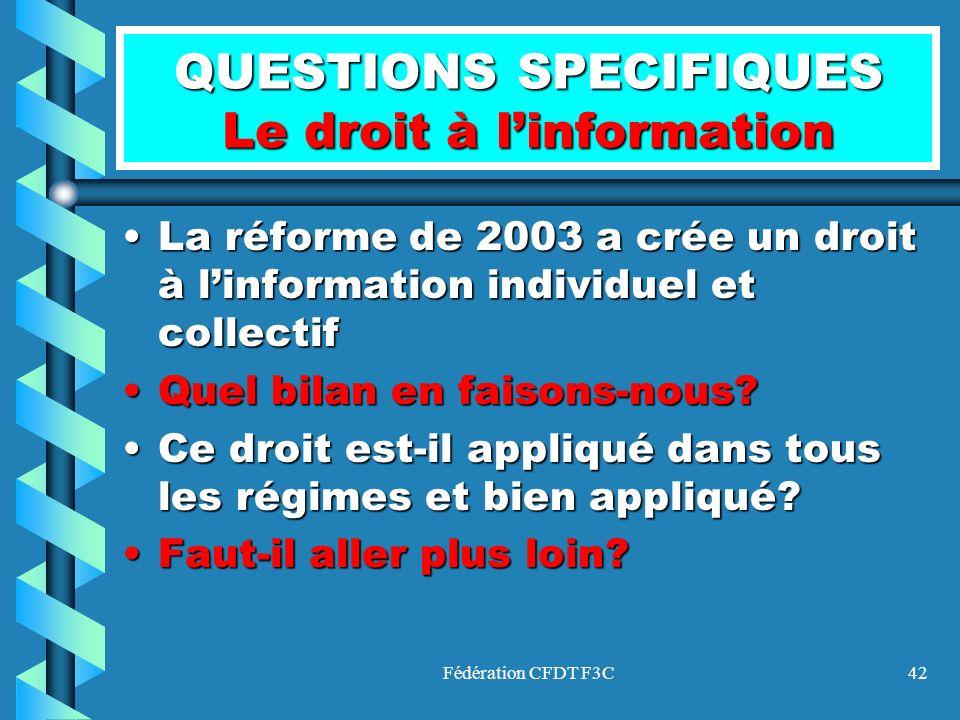 Fédération CFDT F3C42 QUESTIONS SPECIFIQUES Le droit à linformation La réforme de 2003 a crée un droit à linformation individuel et collectifLa réform