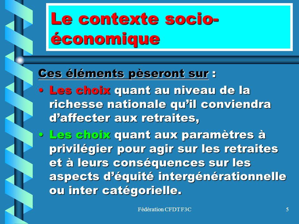 Fédération CFDT F3C5 Le contexte socio- économique Ces éléments pèseront sur : Les choix quant au niveau de la richesse nationale quil conviendra daff