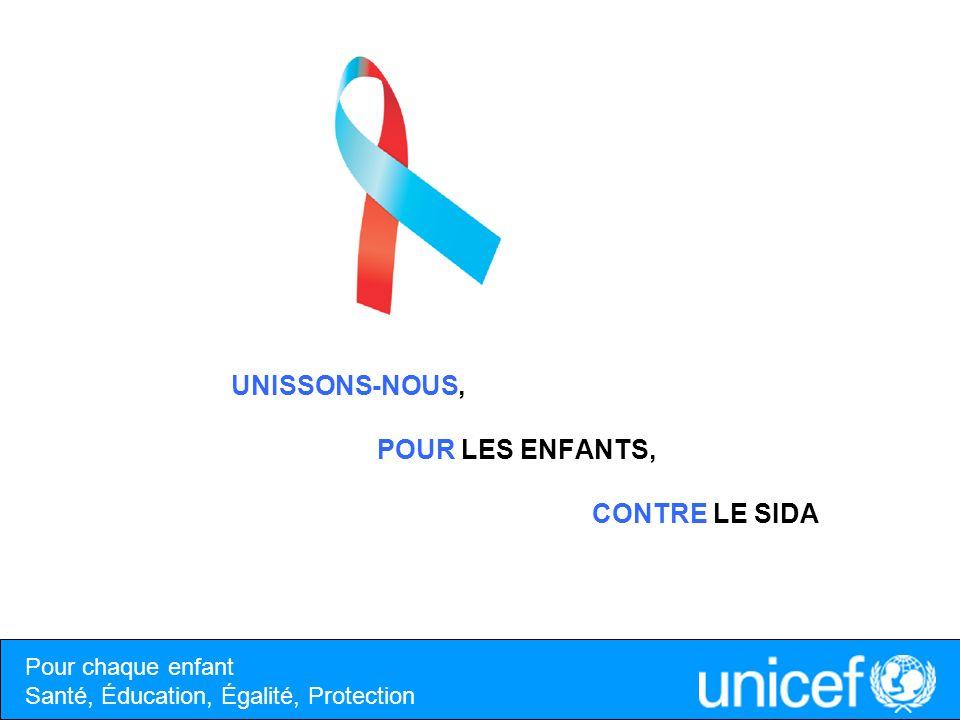 UNISSONS-NOUS, POUR LES ENFANTS, CONTRE LE SIDA Pour chaque enfant Santé, Éducation, Égalité, Protection