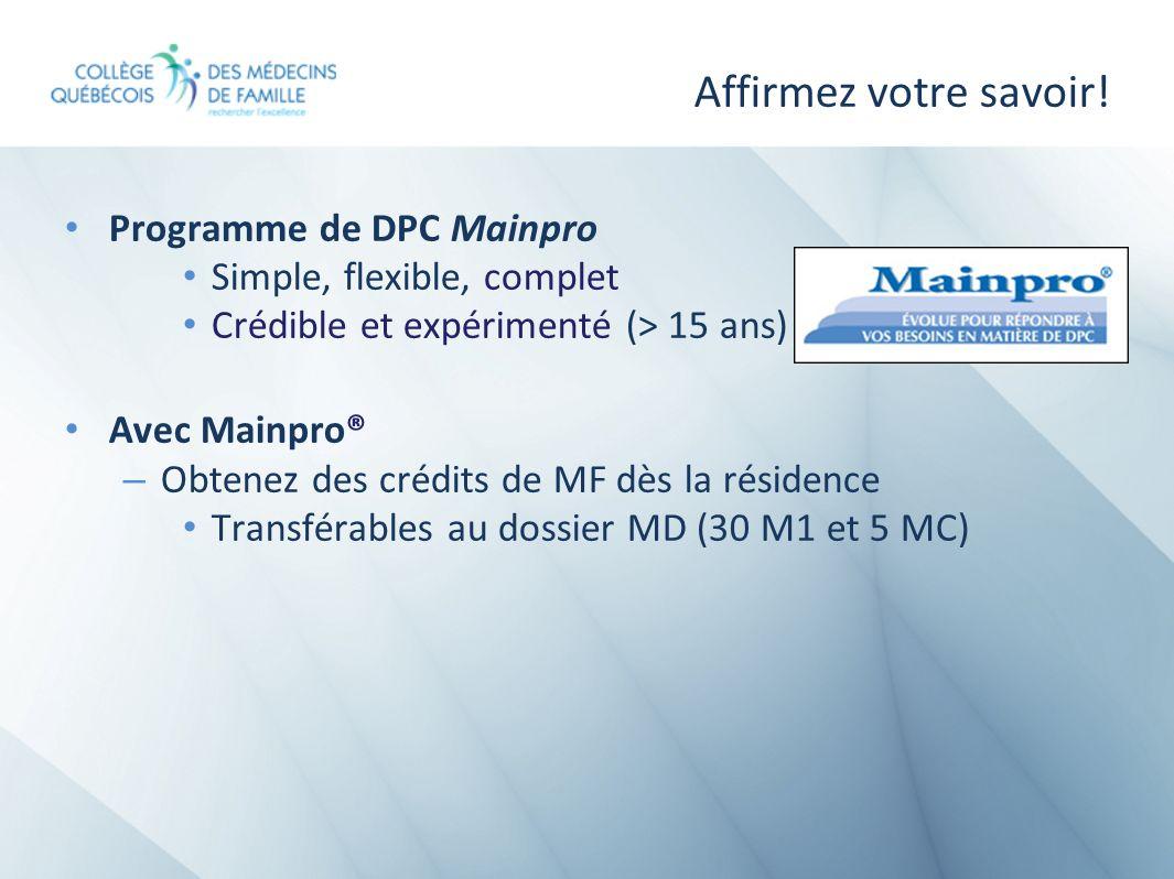 Affirmez votre savoir! Programme de DPC Mainpro Simple, flexible, complet Crédible et expérimenté (> 15 ans) Avec Mainpro® – Obtenez des crédits de MF