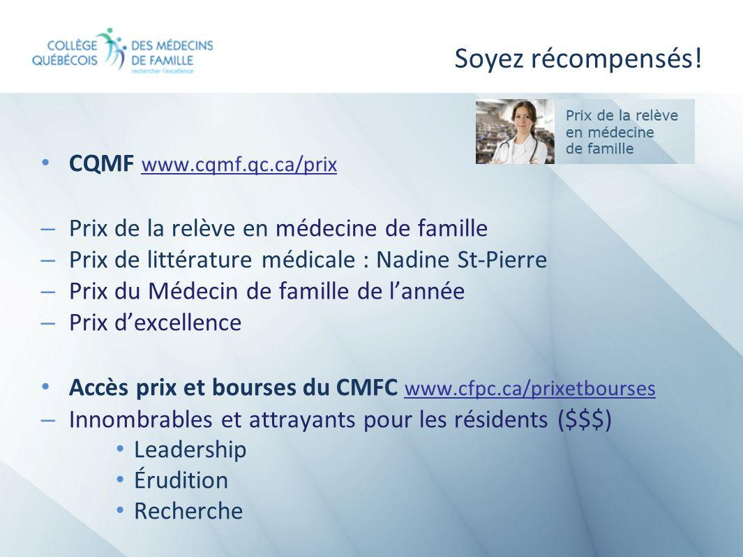 Soyez récompensés! CQMF www.cqmf.qc.ca/prix www.cqmf.qc.ca/prix – Prix de la relève en médecine de famille – Prix de littérature médicale : Nadine St-