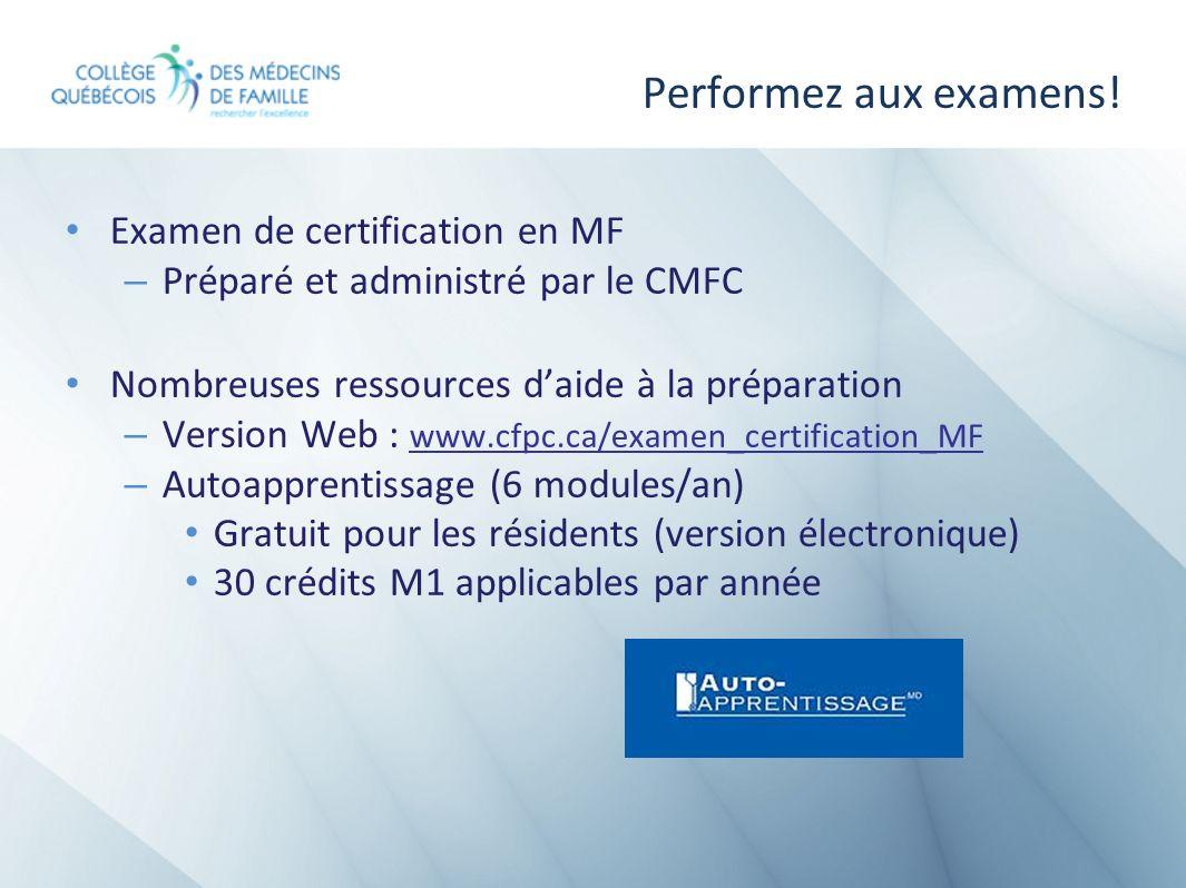 Performez aux examens! Examen de certification en MF – Préparé et administré par le CMFC Nombreuses ressources daide à la préparation – Version Web :