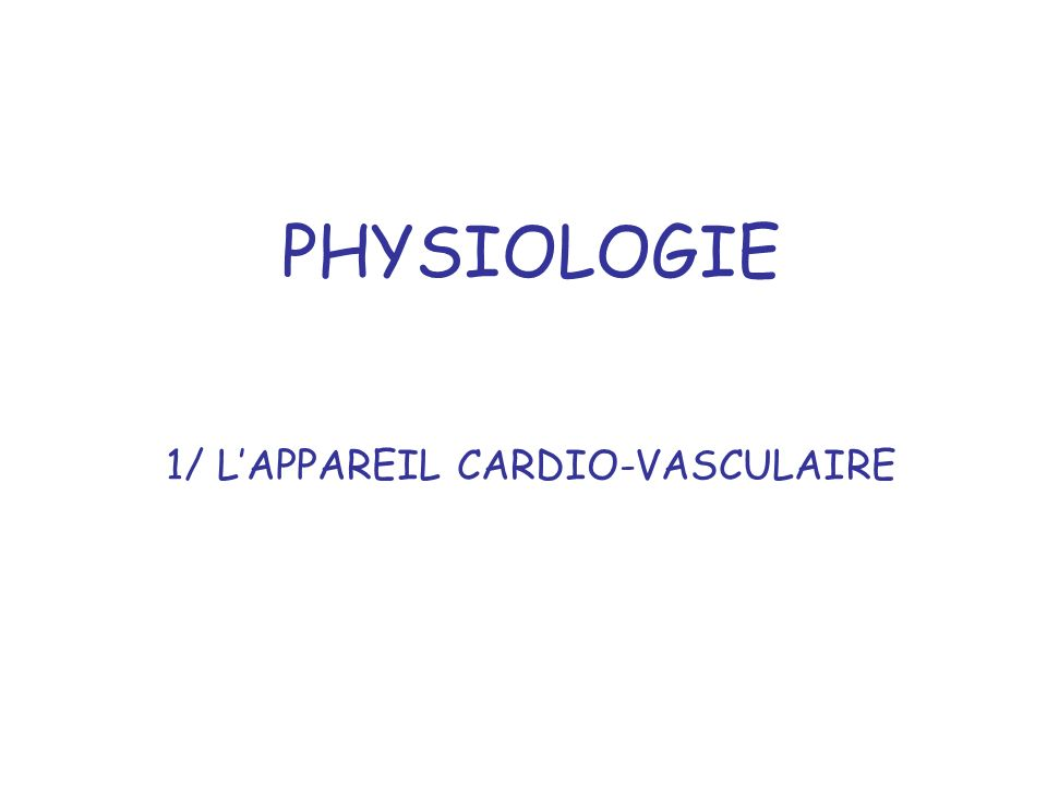 PHYSIOLOGIE 1/ LAPPAREIL CARDIO-VASCULAIRE
