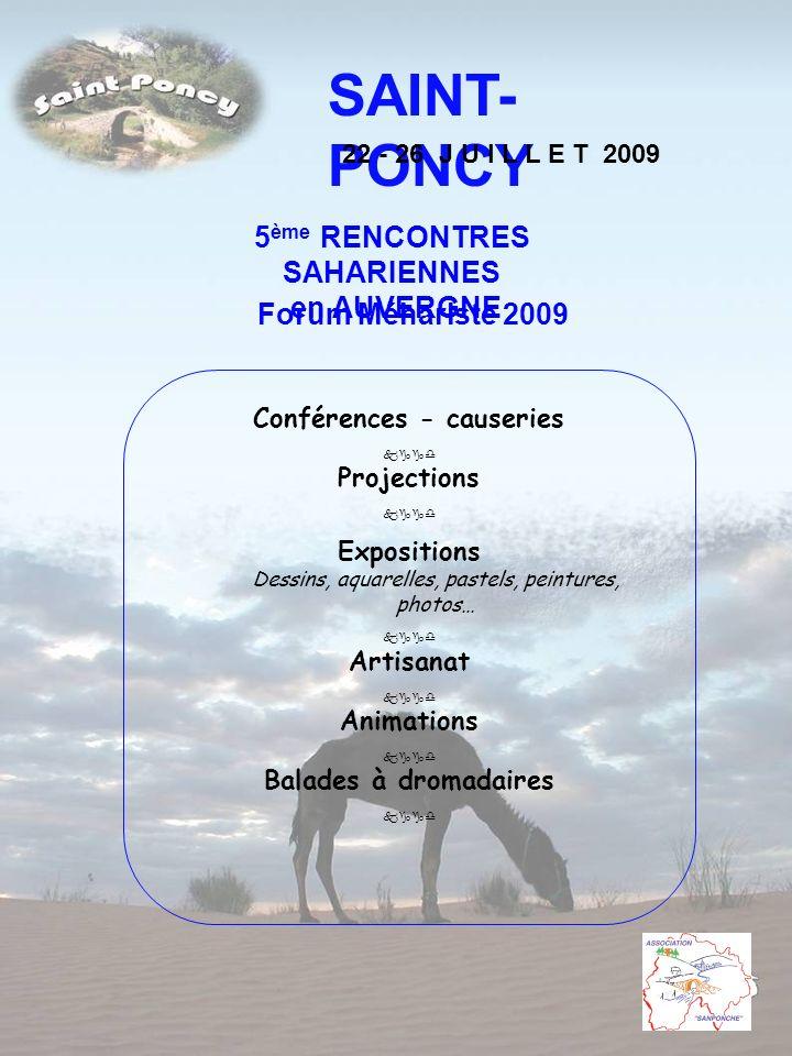SAINT- PONCY 22 - 26 J U I L L E T 2009 5 ème RENCONTRES SAHARIENNES en AUVERGNE Forum Méhariste 2009 Conférences - causeries Projections Expositions