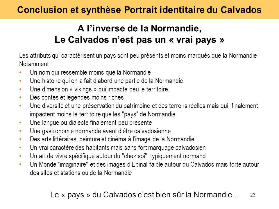 23 A linverse de la Normandie, Le Calvados nest pas un « vrai pays » Les attributs qui caractérisent un pays sont peu présents et moins marqués que la