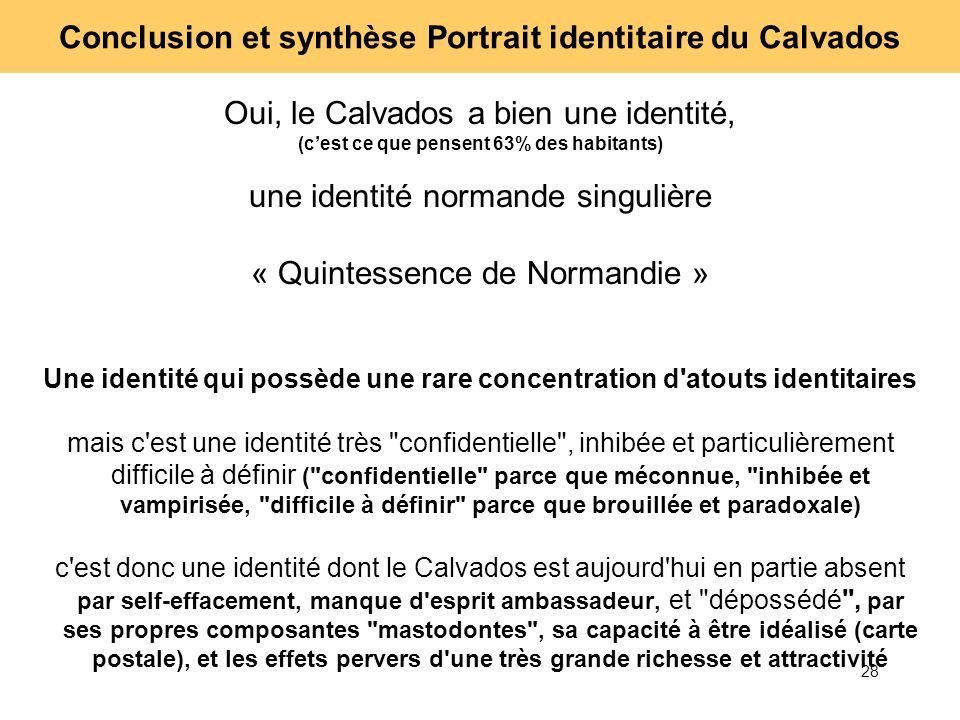 28 Oui, le Calvados a bien une identité, (cest ce que pensent 63% des habitants) une identité normande singulière « Quintessence de Normandie » Une id