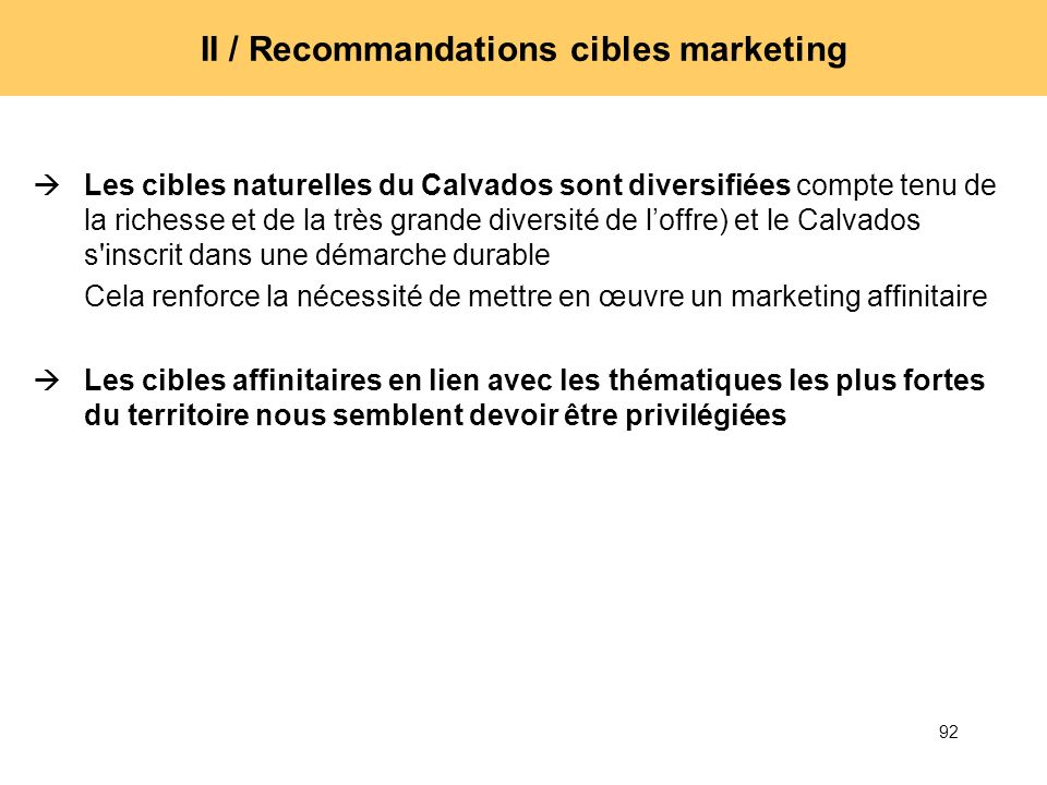 92 II / Recommandations cibles marketing Les cibles naturelles du Calvados sont diversifiées compte tenu de la richesse et de la très grande diversité