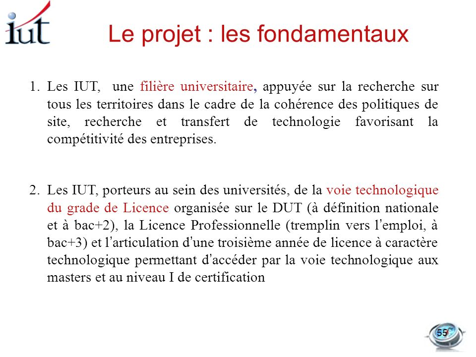 Le projet : les fondamentaux 1.Les IUT, une filière universitaire, appuyée sur la recherche sur tous les territoires dans le cadre de la cohérence des