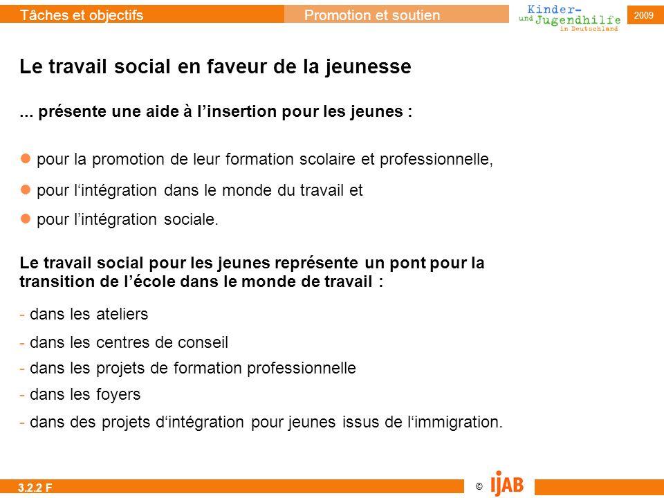 © Tâches et objectifsPromotion et soutien 2009 Le travail social en faveur de la jeunesse pour la promotion de leur formation scolaire et professionne
