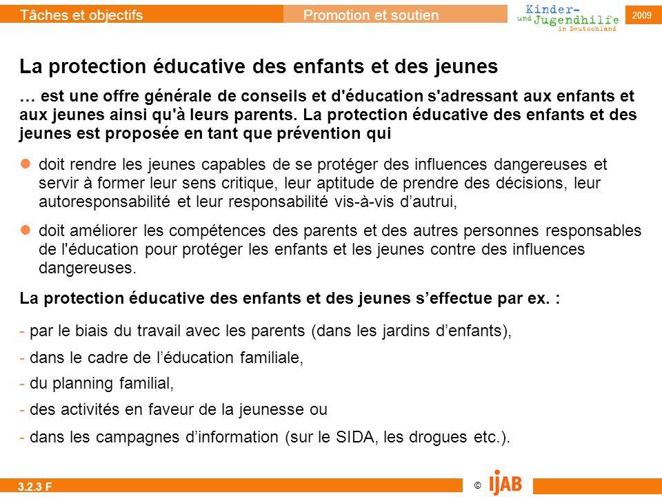 © Tâches et objectifsPromotion et soutien 2009 La protection éducative des enfants et des jeunes … est une offre générale de conseils et d'éducation s